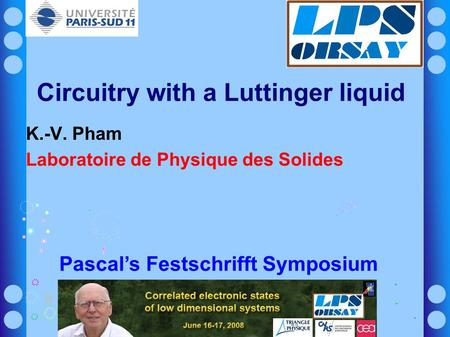 Circuitry with a Luttinger liquid K.-V. Pham Laboratoire de Physique des Solides Pascal's Festschrifft Symposium.