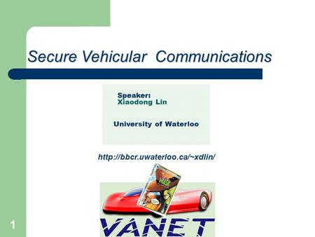 2015-6-1 1 Secure Vehicular Communications Speaker: Xiaodong Lin University of Waterloo