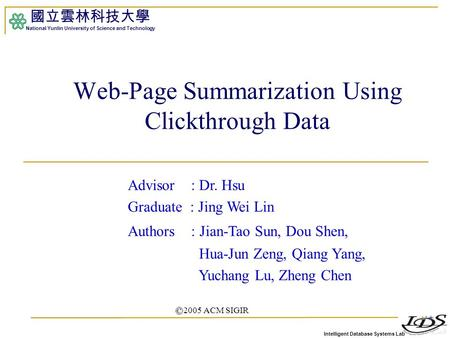 Intelligent Database Systems Lab 國立雲林科技大學 National Yunlin University of Science and Technology 1 Web-Page Summarization Using Clickthrough Data Advisor.