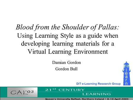 Blood from the Shoulder of Pallas: Using Learning Style as a guide when developing learning materials for a Virtual Learning Environment Damian Gordon.