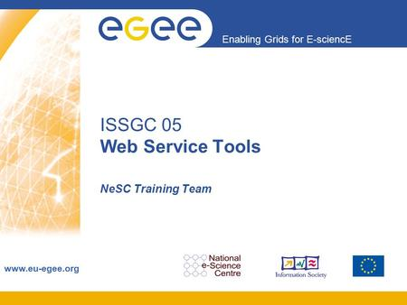 Enabling Grids for E-sciencE www.eu-egee.org ISSGC 05 Web Service Tools NeSC Training Team.