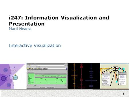 1 i247: Information Visualization and Presentation Marti Hearst Interactive Visualization.
