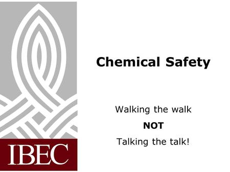 Chemical Safety Walking the walk NOT Talking the talk!