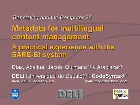 DELi (Universidad de Deusto) [1], CodeSyntax [2] www.deli.deusto.es www.codesyntax.com Translating and the Computer 25 Metadata for multilingual content.