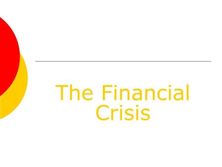 The Financial Crisis. Where did the crisis start?