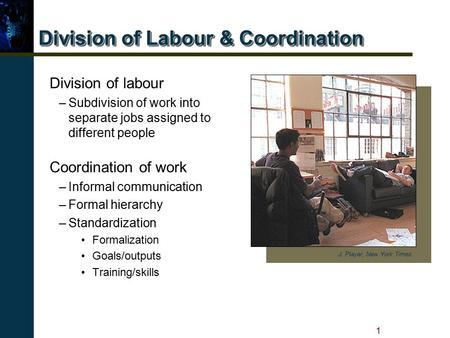 1 Division of Labour & Coordination J. Player, New York Times Division of labour –Subdivision of work into separate jobs assigned to different people Coordination.
