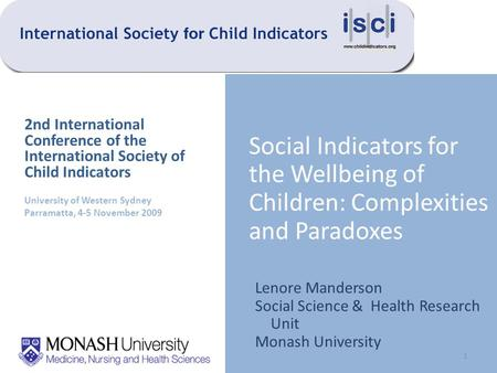 Social Indicators for the Wellbeing of Children: Complexities and Paradoxes Lenore Manderson Social Science & Health Research Unit Monash University 2nd.