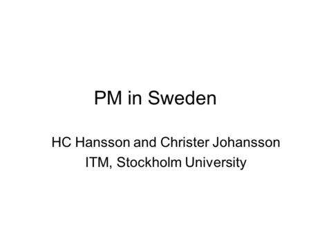 PM in Sweden HC Hansson and Christer Johansson ITM, Stockholm University.