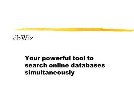 DbWiz Your powerful tool to search online databases simultaneously.