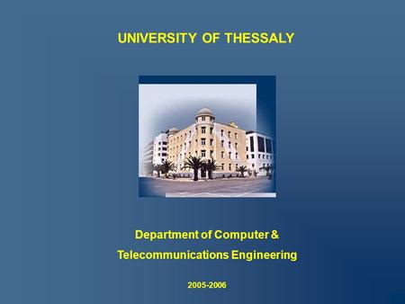 UNIVERSITY OF THESSALY Department of Computer & Telecommunications Engineering 2005-2006.