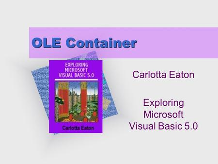 "OLE Container Carlotta Eaton Exploring Microsoft Visual Basic 5.0 To insert your company logo on this slide From the Insert Menu Select ""Picture"" Locate."