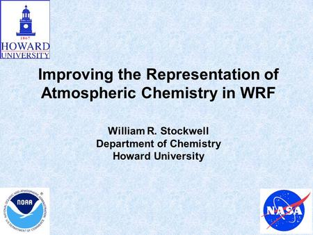 Improving the Representation of Atmospheric Chemistry in WRF William R. Stockwell Department of Chemistry Howard University.