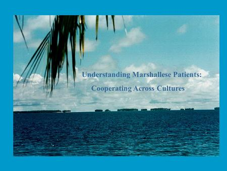 Understanding Marshallese Patients: Cooperating Across Cultures.