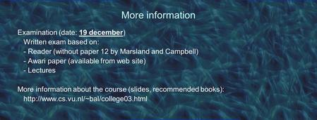 More information Examination (date: 19 december) Written exam based on: - Reader (without paper 12 by Marsland and Campbell) - Awari paper (available from.
