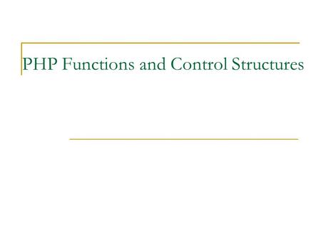 PHP Functions and Control Structures. 2 Defining Functions Functions are groups of statements that you can execute as a single unit Function definitions.