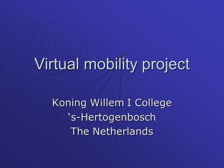 Virtual mobility project Koning Willem I College 's-Hertogenbosch The Netherlands.