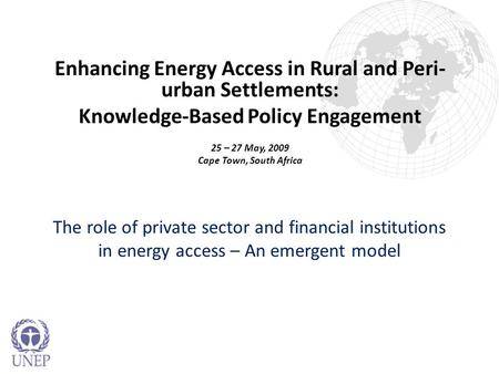 The role of private sector and financial institutions in energy access – An emergent model Enhancing Energy Access in Rural and Peri- urban Settlements: