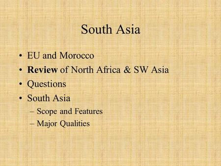 South Asia EU and Morocco Review of North Africa & SW Asia Questions South Asia –Scope and Features –Major Qualities.