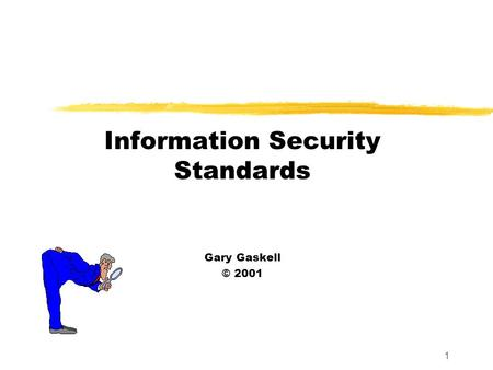 1 Information Security Standards Gary Gaskell © 2001.