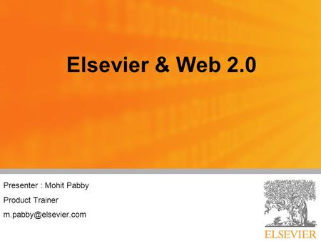 Presenter : Mohit Pabby Product Trainer Elsevier & Web 2.0.