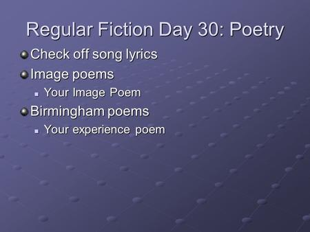 Regular Fiction Day 30: Poetry Check off song lyrics Image poems Your Image Poem Your Image Poem Birmingham poems Your experience poem Your experience.