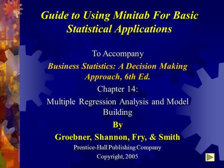 Guide to Using Minitab For Basic Statistical Applications To Accompany Business Statistics: A Decision Making Approach, 6th Ed. Chapter 14: Multiple Regression.