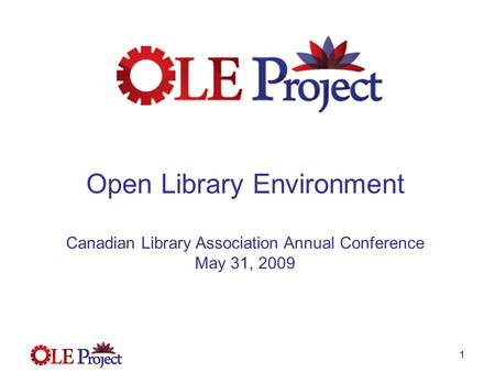 1 Open Library Environment Canadian Library Association Annual Conference May 31, 2009.