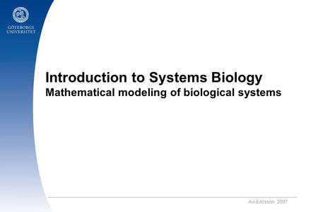Introduction to Systems Biology Mathematical modeling of biological systems.
