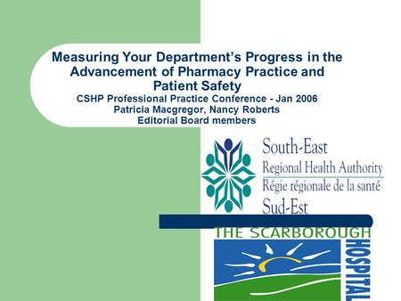 Measuring Your Department's Progress in the Advancement of Pharmacy Practice and Patient Safety CSHP Professional Practice Conference - Jan 2006 Patricia.
