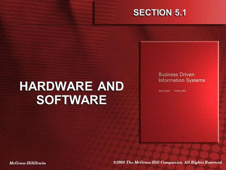 McGraw-Hill/Irwin ©2008 The McGraw-Hill Companies, All Rights Reserved SECTION 5.1 HARDWARE AND SOFTWARE.