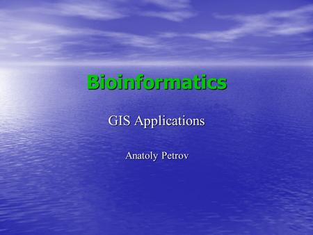 Bioinformatics GIS Applications Anatoly Petrov. Bioinformatics (in a strict sense) a branch of science dealing with storage, retrieval and analysis or.