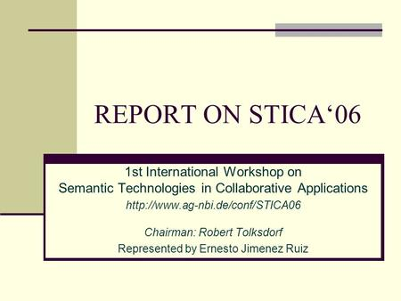 REPORT ON STICA'06 1st International Workshop on Semantic Technologies in Collaborative Applications  Chairman: Robert.