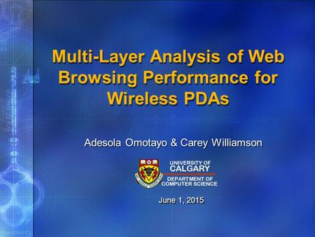 Multi-Layer Analysis of Web Browsing Performance for Wireless PDAs Adesola Omotayo & Carey Williamson June 1, 2015.