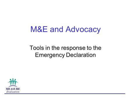 MEASURE Evaluation M&E and Advocacy Tools in the response to the Emergency Declaration.
