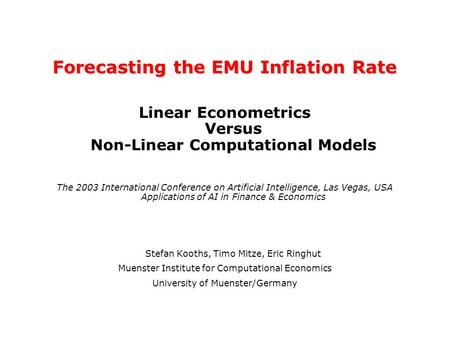 Forecasting the EMU Inflation Rate Linear Econometrics Versus Non-Linear Computational Models The 2003 International Conference on Artificial Intelligence,