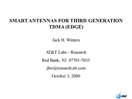 1 SMART ANTENNAS FOR THIRD GENERATION TDMA (EDGE) Jack H. Winters AT&T Labs - Research Red Bank, NJ 07701-7033 October 3, 2000.