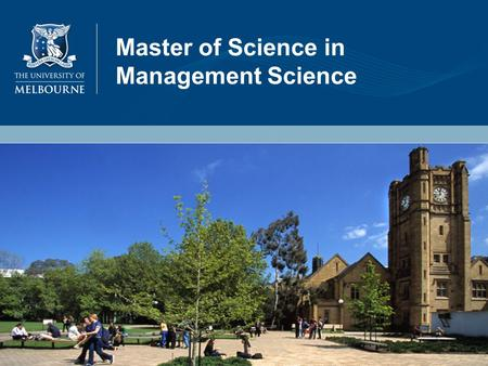 Master of Science in Management Science. MSc (Management Science) zThis degree will provide students with advanced skills in applied statistics, operations.
