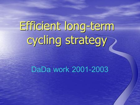 DaDa work 2001-2003 Efficient long-term cycling strategy.