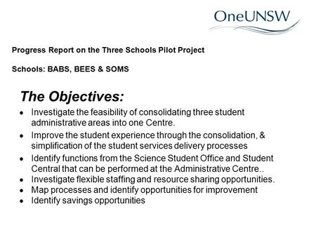 The Objectives:  Investigate the feasibility of consolidating three student administrative areas into one Centre.  Improve the student experience through.