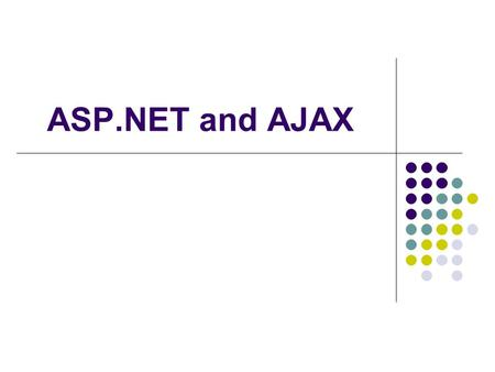 ASP.NET and AJAX. Agenda What is ASP.NET? ASP.NET Versions Difference Between ASP and ASP.NET ASP.NET Architecture Overview ASP.NET IIS life cycle Overview.