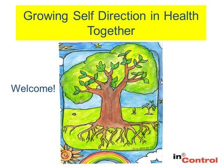 Growing Self Direction in Health Together Welcome!
