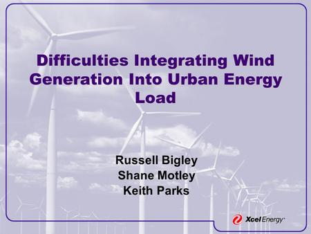 Difficulties Integrating Wind Generation Into Urban Energy Load Russell Bigley Shane Motley Keith Parks.