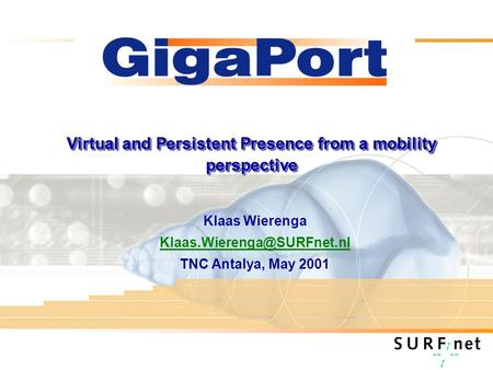 Virtual and Persistent Presence from a mobility perspective Klaas Wierenga TNC Antalya, May 2001.