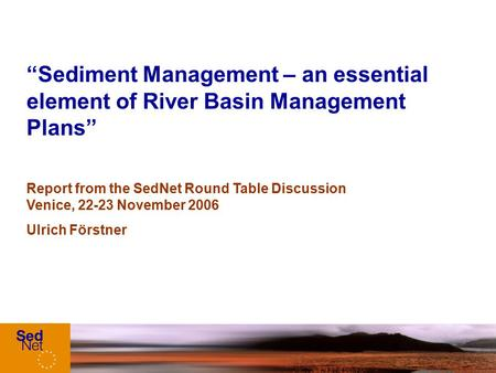 """Sediment Management – an essential element of River Basin Management Plans"" Report from the SedNet Round Table Discussion Venice, 22-23 November 2006."