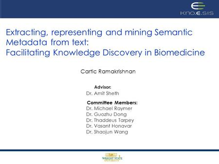 Extracting, representing and mining Semantic Metadata from text: Facilitating Knowledge Discovery in Biomedicine Cartic Ramakrishnan Advisor: Dr. Amit.