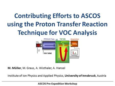 ASCOS Pre-Expedition Workshop Contributing Efforts to ASCOS using the Proton Transfer Reaction Technique for VOC Analysis M. Müller, M. Graus, A. Wisthaler,