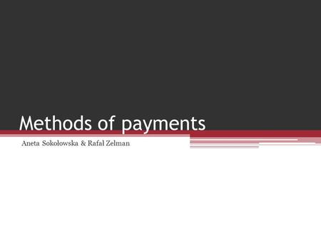 Methods of payments Aneta Sokołowska & Rafał Zelman.