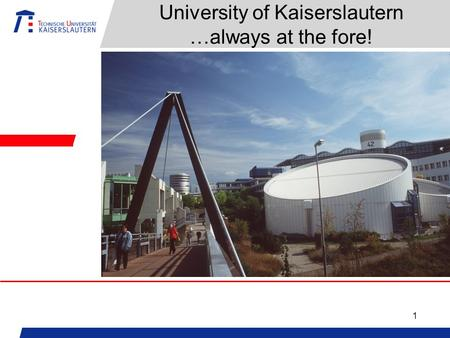 1 University of Kaiserslautern …always at the fore!