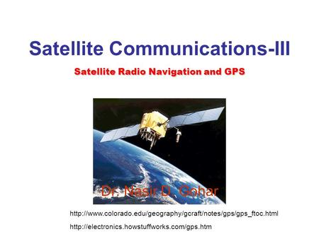 <strong>Satellite</strong> Communications-III <strong>Satellite</strong> Radio Navigation and GPS