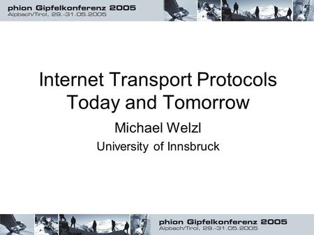 Internet Transport Protocols Today and Tomorrow Michael Welzl University of Innsbruck.